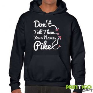 Don't tell them your name Pike Hoodie